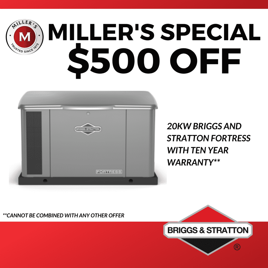 Miller's special offer of $500 off a 20kw Briggs and Stratton Fortress with ten year warranty. Cannot be combined with any other offer